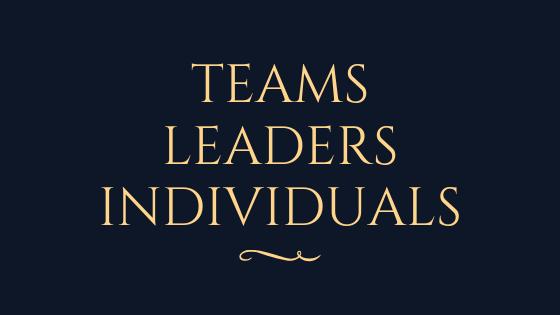 Teams, leaders, indivduals
